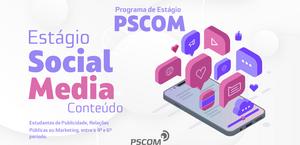 PSCOM está com inscrições abertas para vaga de estágio em Social Media
